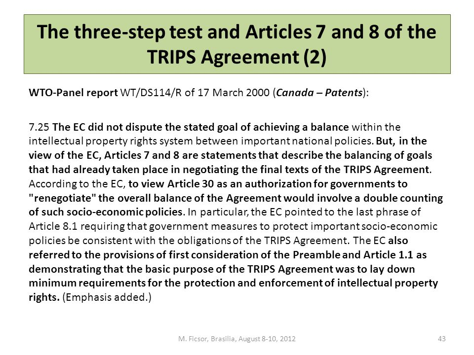 The three-step test and Articles 7 and 8 of the TRIPS Agreement (2) WTO-Panel report WT/DS114/R of 17 March 2000 (Canada – Patents): 7.25 The EC did n