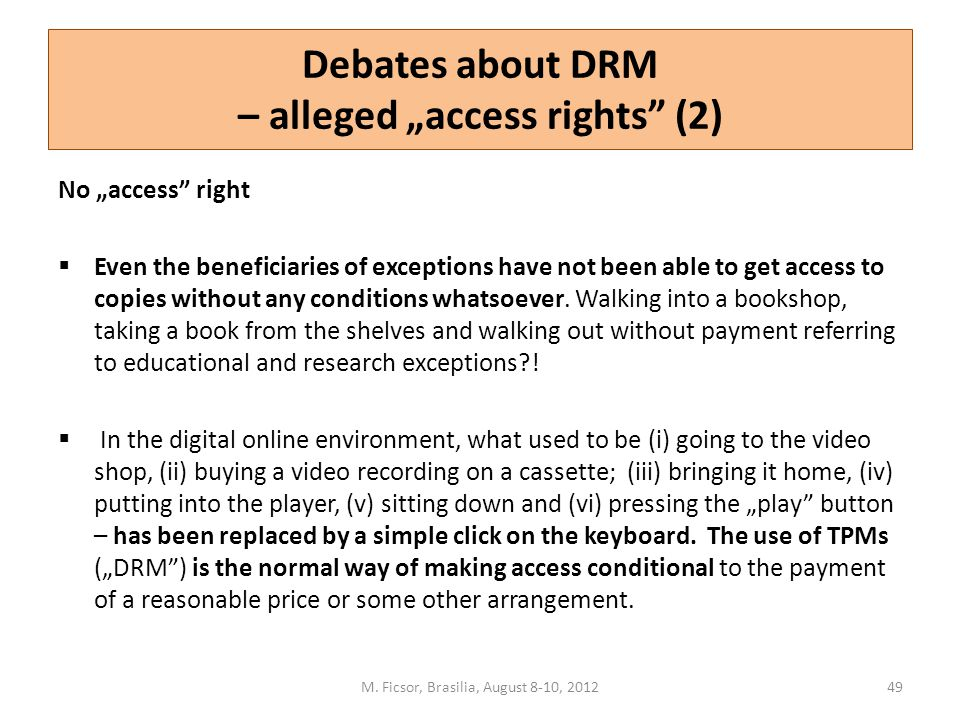 "Debates about DRM – alleged ""access rights"" (2) No ""access"" right  Even the beneficiaries of exceptions have not been able to get access to copies wi"