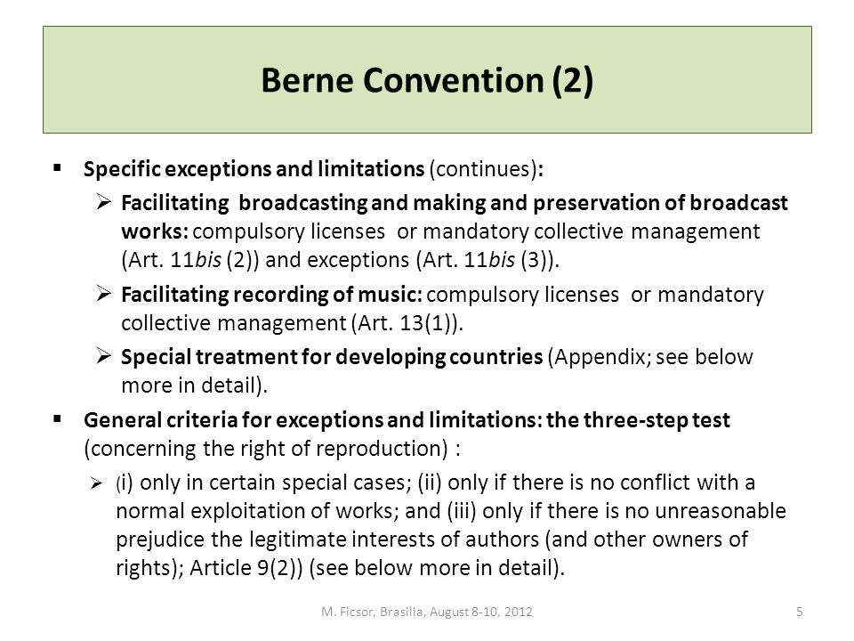 Berne Convention (2)  Specific exceptions and limitations (continues):  Facilitating broadcasting and making and preservation of broadcast works: co