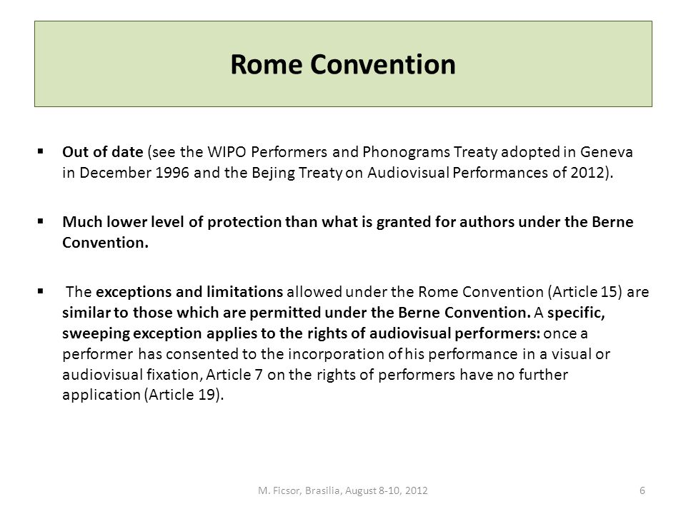 Rome Convention  Out of date (see the WIPO Performers and Phonograms Treaty adopted in Geneva in December 1996 and the Bejing Treaty on Audiovisual P