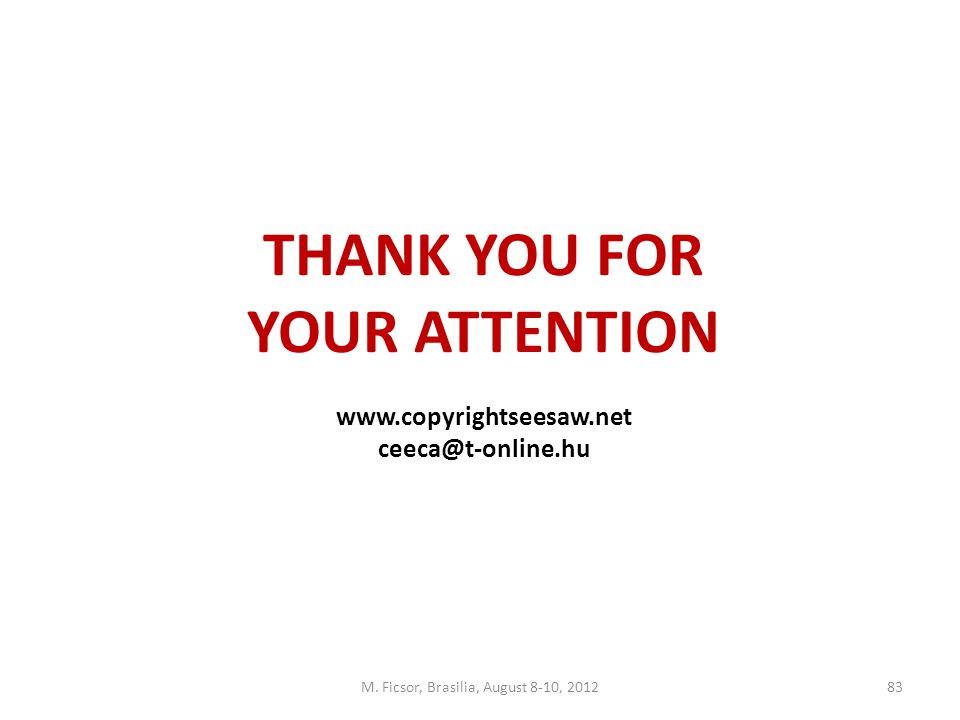 THANK YOU FOR YOUR ATTENTION www.copyrightseesaw.net ceeca@t-online.hu M. Ficsor, Brasilia, August 8-10, 201283