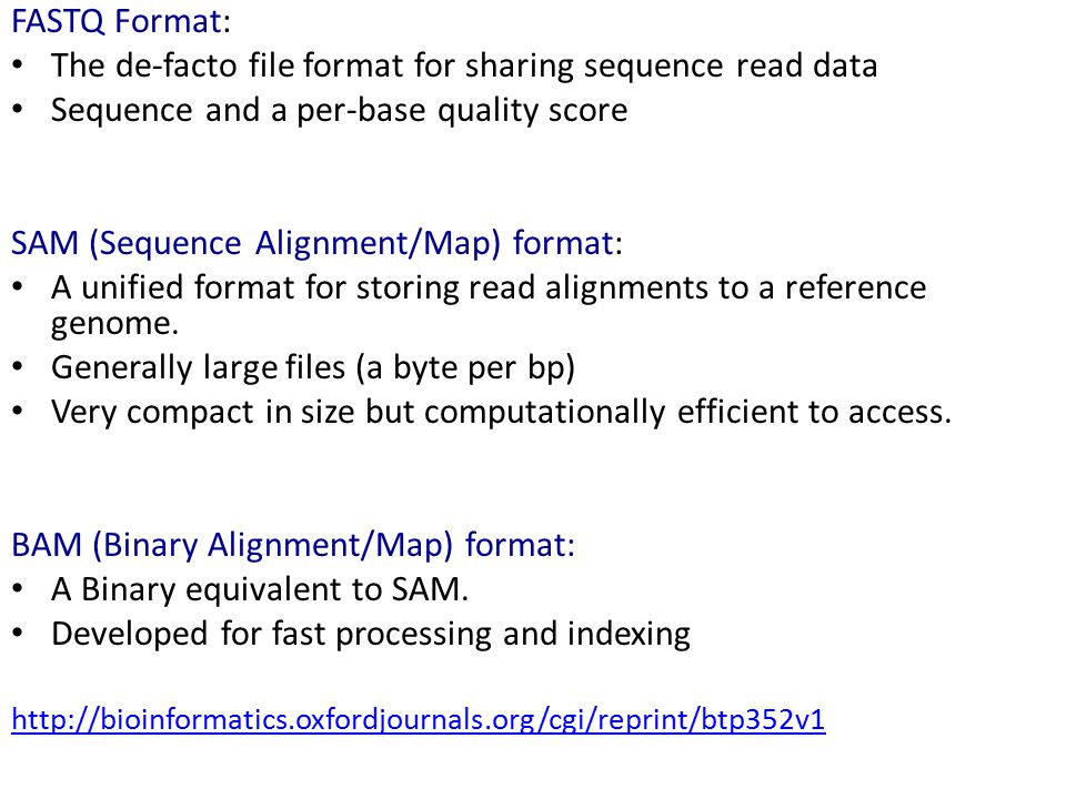 FASTQ Format: The de-facto file format for sharing sequence read data Sequence and a per-base quality score SAM (Sequence Alignment/Map) format: A unified format for storing read alignments to a reference genome.