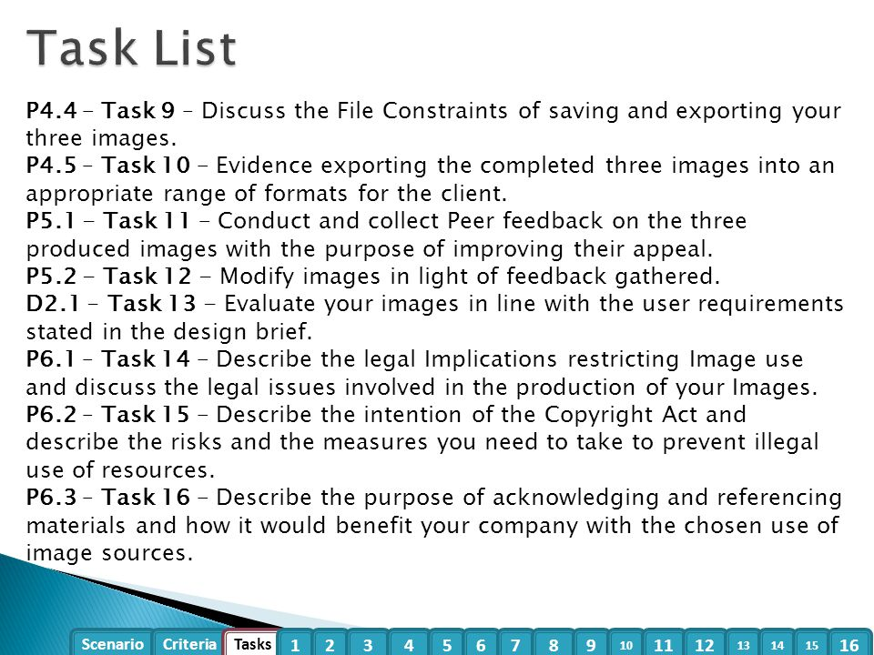 Scenario Criteria Tasks 1234 5 6789 10 1112 13 1415 16 P4.4 – Task 9 – Discuss the File Constraints of saving and exporting your three images. P4.5 –