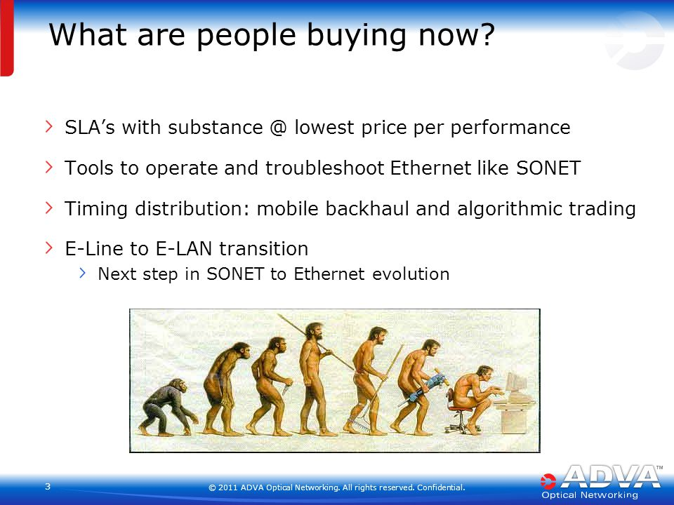 © 2011 ADVA Optical Networking. All rights reserved. Confidential. 33 What are people buying now? SLA's with substance @ lowest price per performance