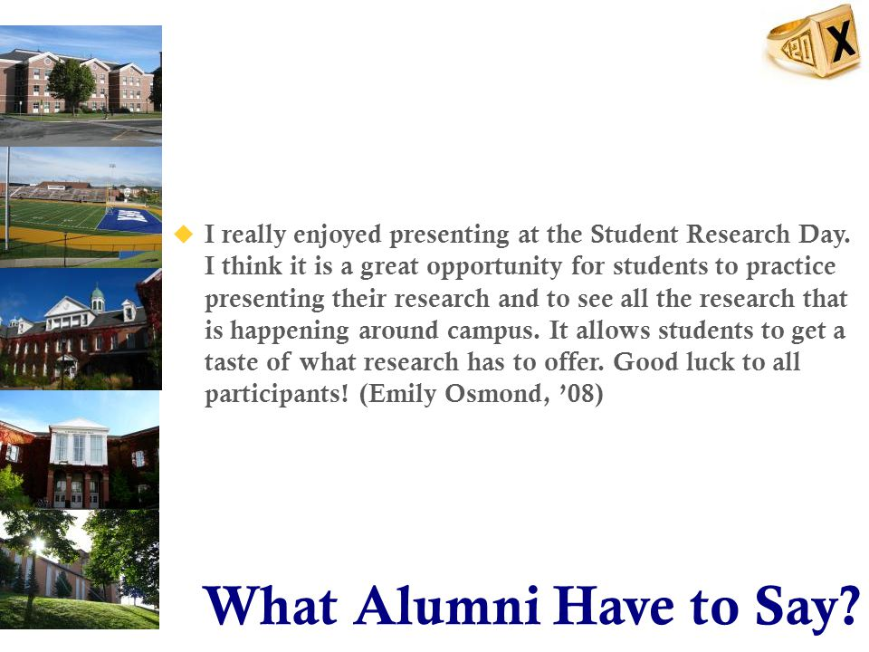 What Alumni Have to Say.  I really enjoyed presenting at the Student Research Day.