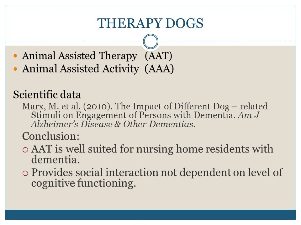 THERAPY DOGS Animal Assisted Therapy (AAT) Animal Assisted Activity (AAA) Scientific data Marx, M. et al. (2010). The Impact of Different Dog – relate