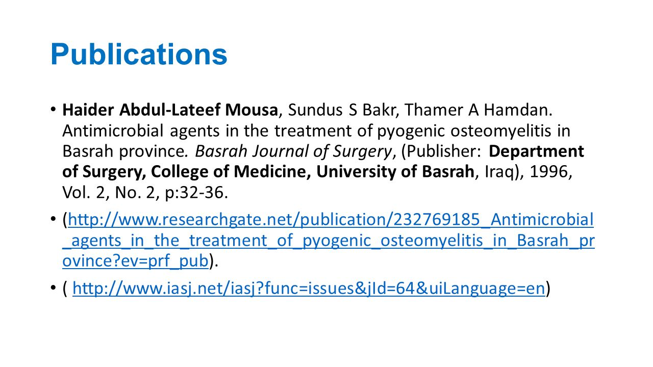 Publications Haider Abdul-Lateef Mousa, Sundus S Bakr, Thamer A Hamdan. Antimicrobial agents in the treatment of pyogenic osteomyelitis in Basrah prov