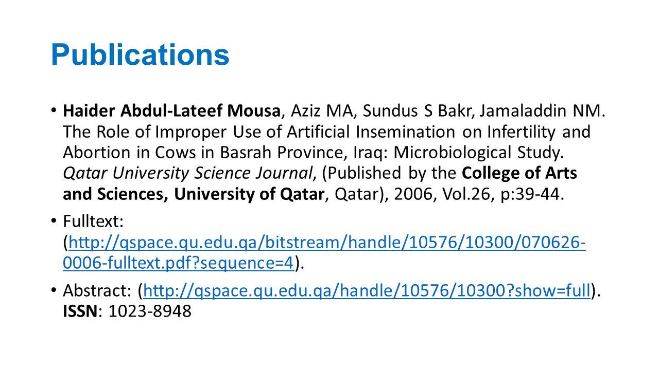 Publications Haider Abdul-Lateef Mousa, Aziz MA, Sundus S Bakr, Jamaladdin NM. The Role of Improper Use of Artificial Insemination on Infertility and