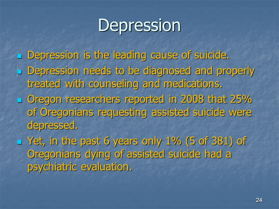 Depression Depression is the leading cause of suicide. Depression is the leading cause of suicide. Depression needs to be diagnosed and properly treat