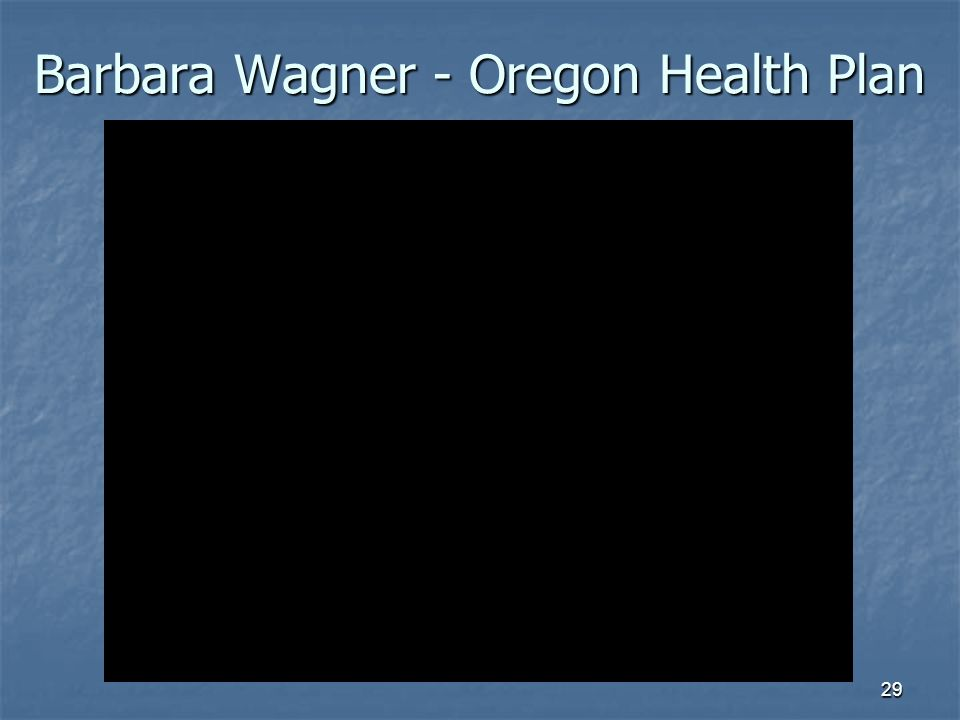 Barbara Wagner - Oregon Health Plan 29