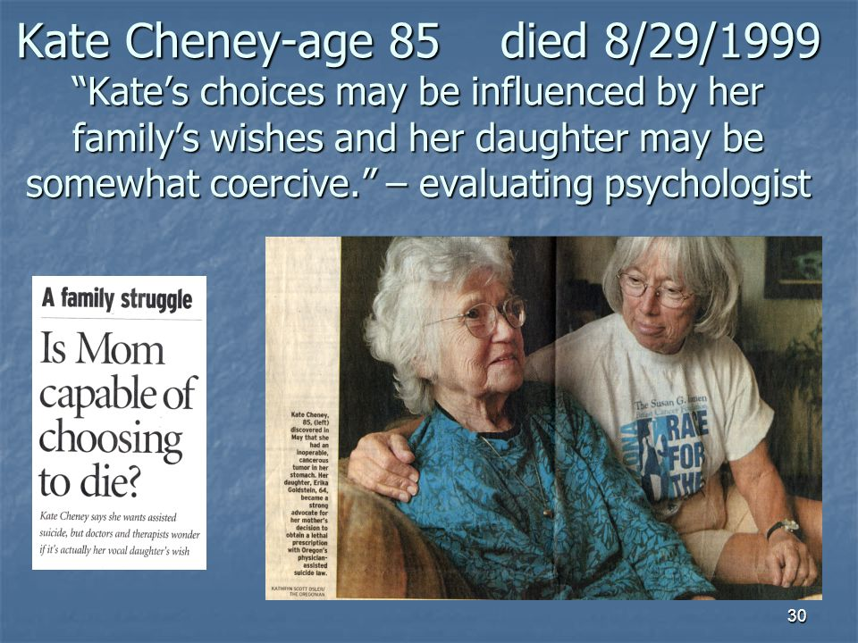 "Kate Cheney-age 85 died 8/29/1999 ""Kate's choices may be influenced by her family's wishes and her daughter may be somewhat coercive."" – evaluating ps"