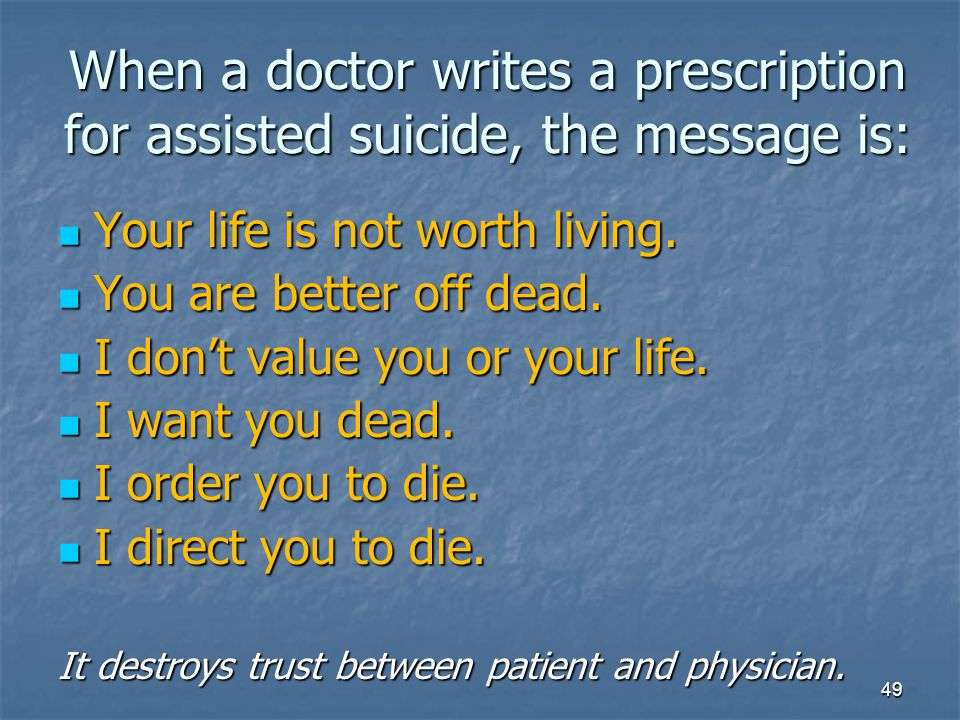 When a doctor writes a prescription for assisted suicide, the message is: Your life is not worth living.