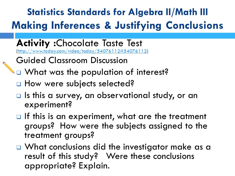 Statistics Standards for Algebra II/Math III Making Inferences & Justifying Conclusions Activity :Chocolate Taste Test (http://www.today.com/video/tod
