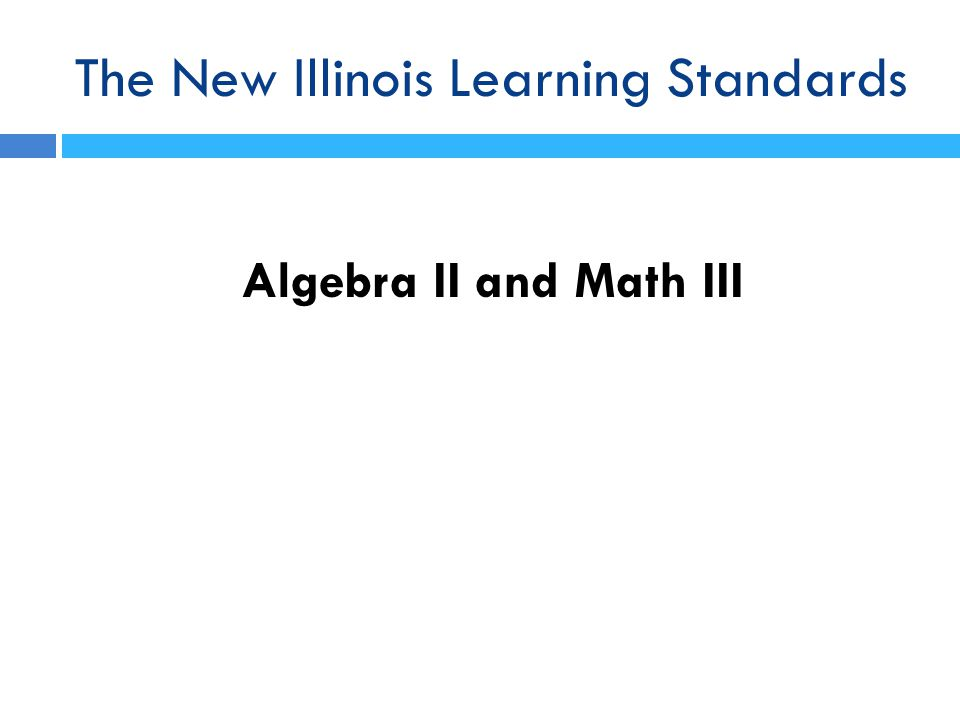 The New Illinois Learning Standards for Algebra I / Math I Statistics and Probability Thank you for joining us.