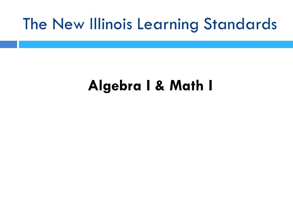 The New Illinois Learning Standards Algebra I & Math I