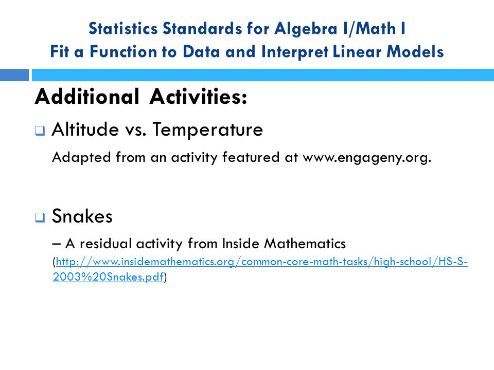 Statistics Standards for Algebra I/Math I Fit a Function to Data and Interpret Linear Models Additional Activities:  Altitude vs. Temperature Adapted