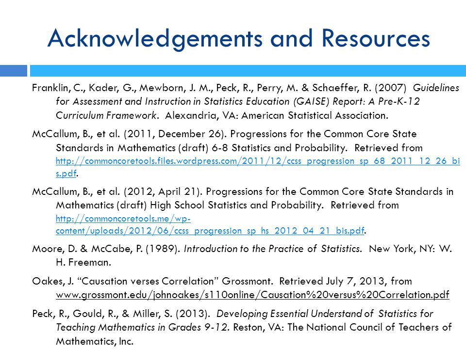 Acknowledgements and Resources Franklin, C., Kader, G., Mewborn, J. M., Peck, R., Perry, M. & Schaeffer, R. (2007) Guidelines for Assessment and Instr
