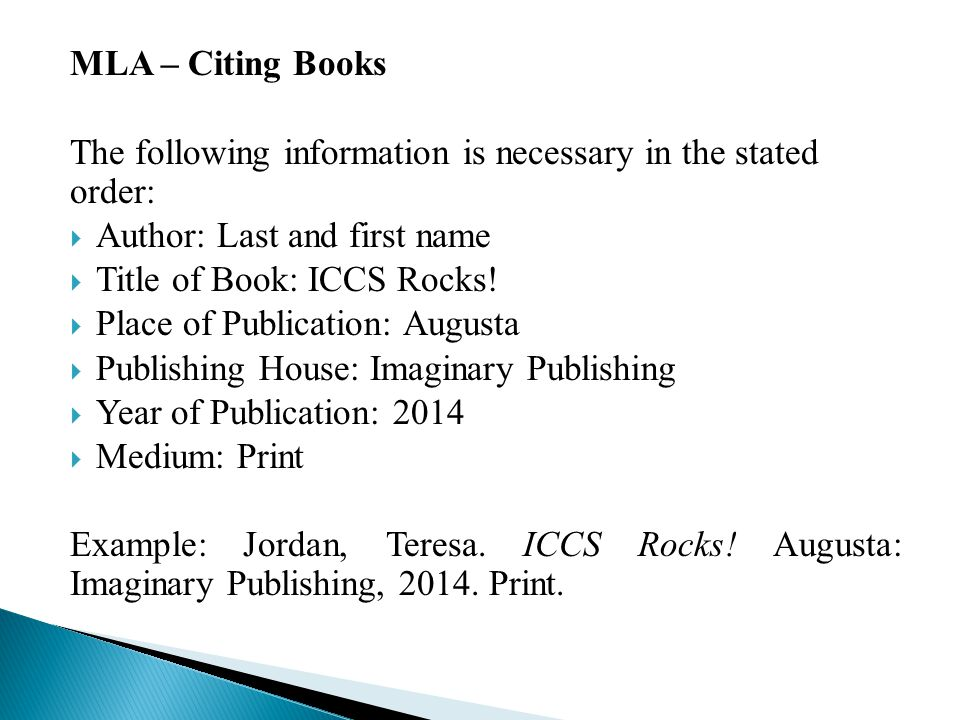 MLA – Citing Books The following information is necessary in the stated order:  Author: Last and first name  Title of Book: ICCS Rocks.