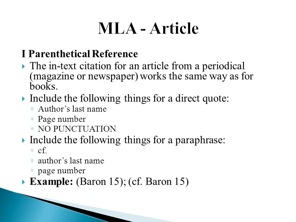 I Parenthetical Reference  The in-text citation for an article from a periodical (magazine or newspaper) works the same way as for books.