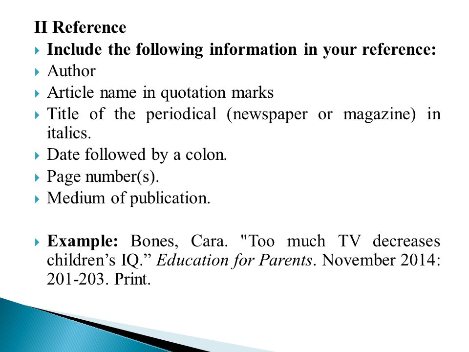 II Reference  Include the following information in your reference:  Author  Article name in quotation marks  Title of the periodical (newspaper or magazine) in italics.