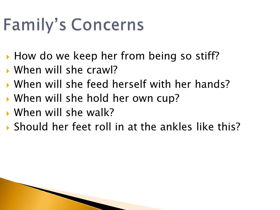 Family's Concerns  How do we keep her from being so stiff.
