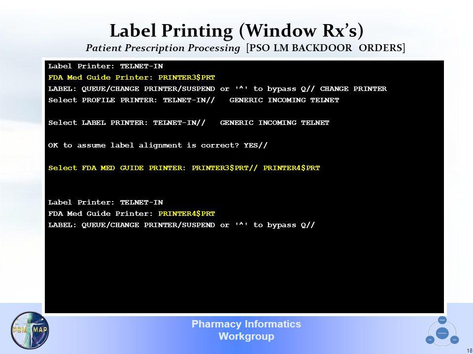 Pharmacy Informatics Workgroup Label Printing (Window Rx's) Patient Prescription Processing [PSO LM BACKDOOR ORDERS] 18 Label Printer: TELNET-IN FDA M