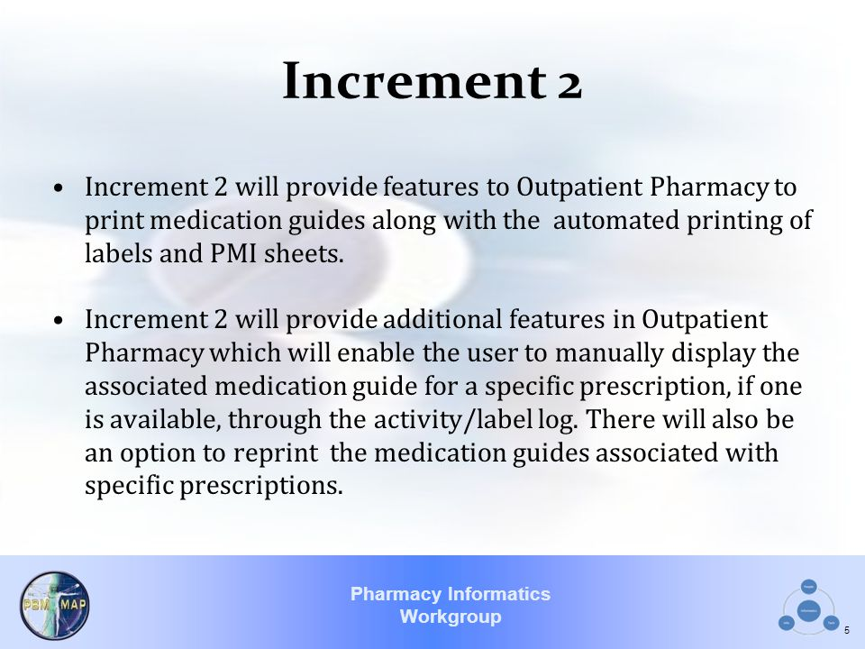 Pharmacy Informatics Workgroup Increment 2 Increment 2 will provide features to Outpatient Pharmacy to print medication guides along with the automate