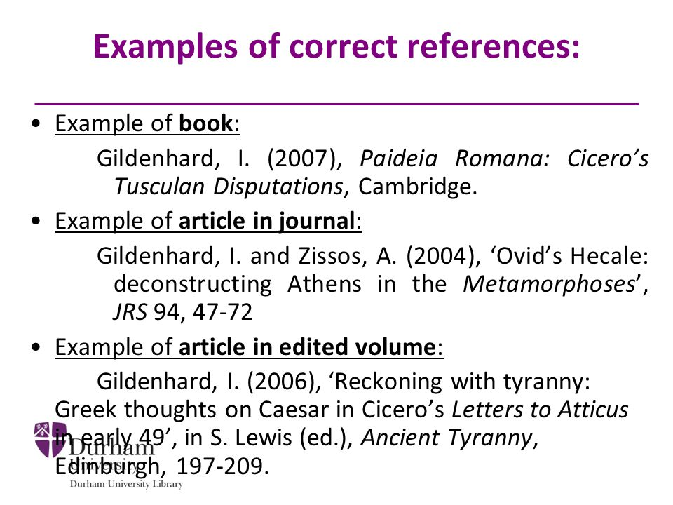 Examples of correct references: Example of book: Gildenhard, I.