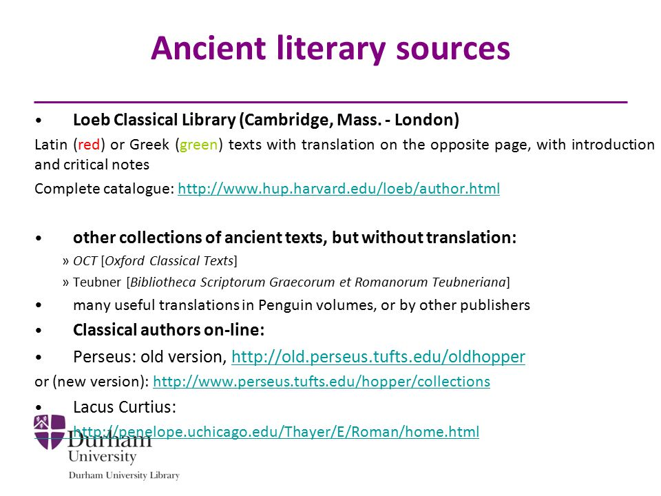 Ancient literary sources Loeb Classical Library (Cambridge, Mass. - London) Latin (red) or Greek (green) texts with translation on the opposite page,