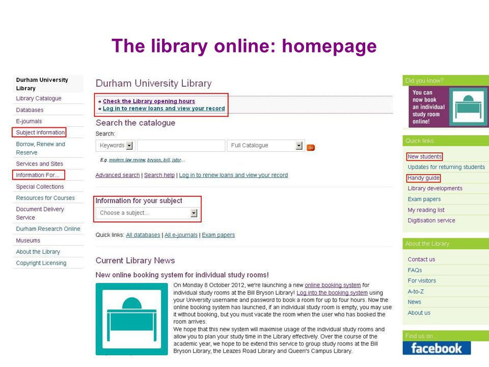 The Library (Online) General support: http://www.dur.ac.uk/library/current/ Subject information pages: http://www.dur.ac.uk/library/classics/ –Resources for Classics and Ancient History http://www.dur.ac.uk/library/classics/info_skills/ –Specific resources and an outline of how to begin your research Be Smart: Bookmark these URLs!