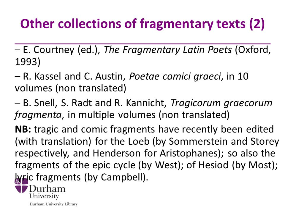 – E. Courtney (ed.), The Fragmentary Latin Poets (Oxford, 1993) – R.