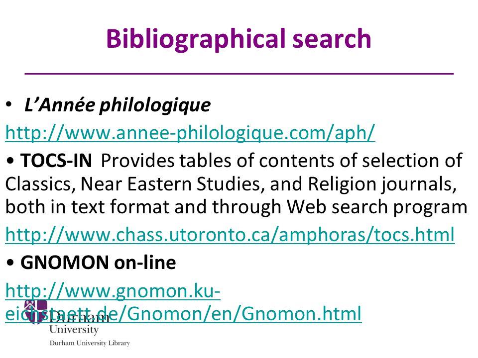 Bibliographical search L'Année philologique http://www.annee-philologique.com/aph/ TOCS-INProvides tables of contents of selection of Classics, Near E