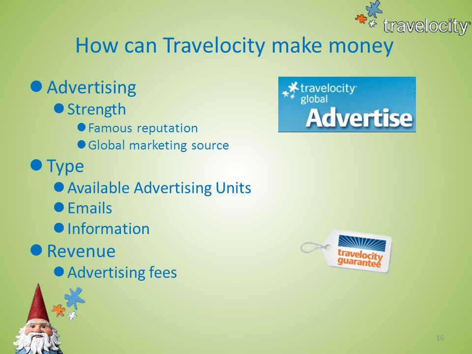 16 Advertising Strength Famous reputation Global marketing source Type Available Advertising Units Emails Information Revenue Advertising fees How can Travelocity make money
