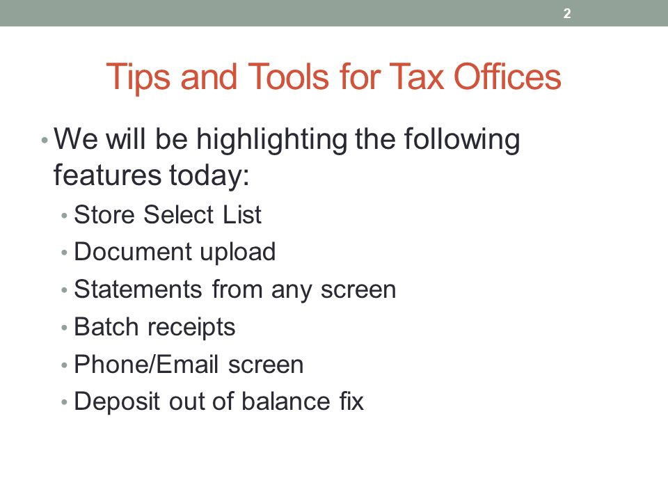 Tips and Tools for Tax Offices We will be highlighting the following features today: Store Select List Document upload Statements from any screen Batc