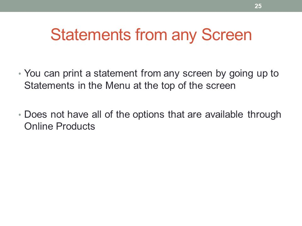 Statements from any Screen You can print a statement from any screen by going up to Statements in the Menu at the top of the screen Does not have all