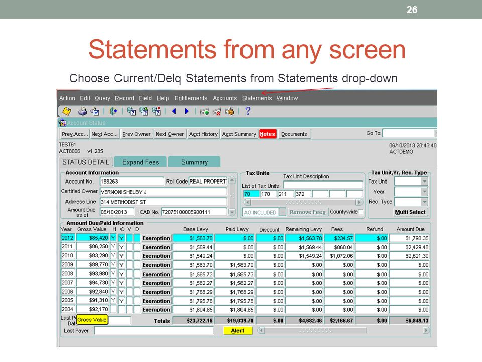 Statements from any screen Choose Current/Delq Statements from Statements drop-down 26