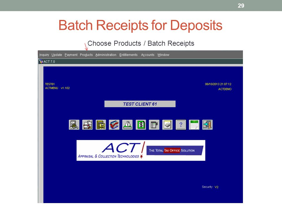 Batch Receipts for Deposits Choose Products / Batch Receipts 29
