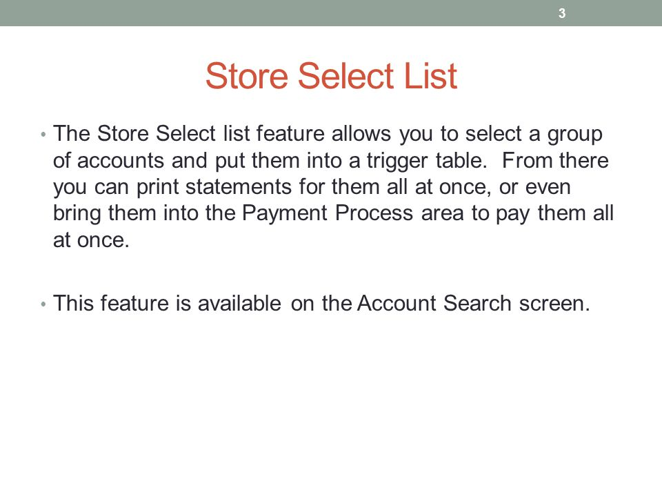 Store Select List The Store Select list feature allows you to select a group of accounts and put them into a trigger table.