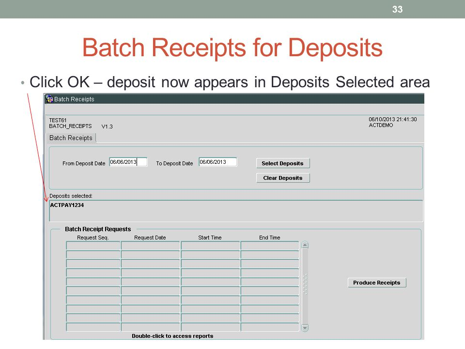 Batch Receipts for Deposits Click OK – deposit now appears in Deposits Selected area 33
