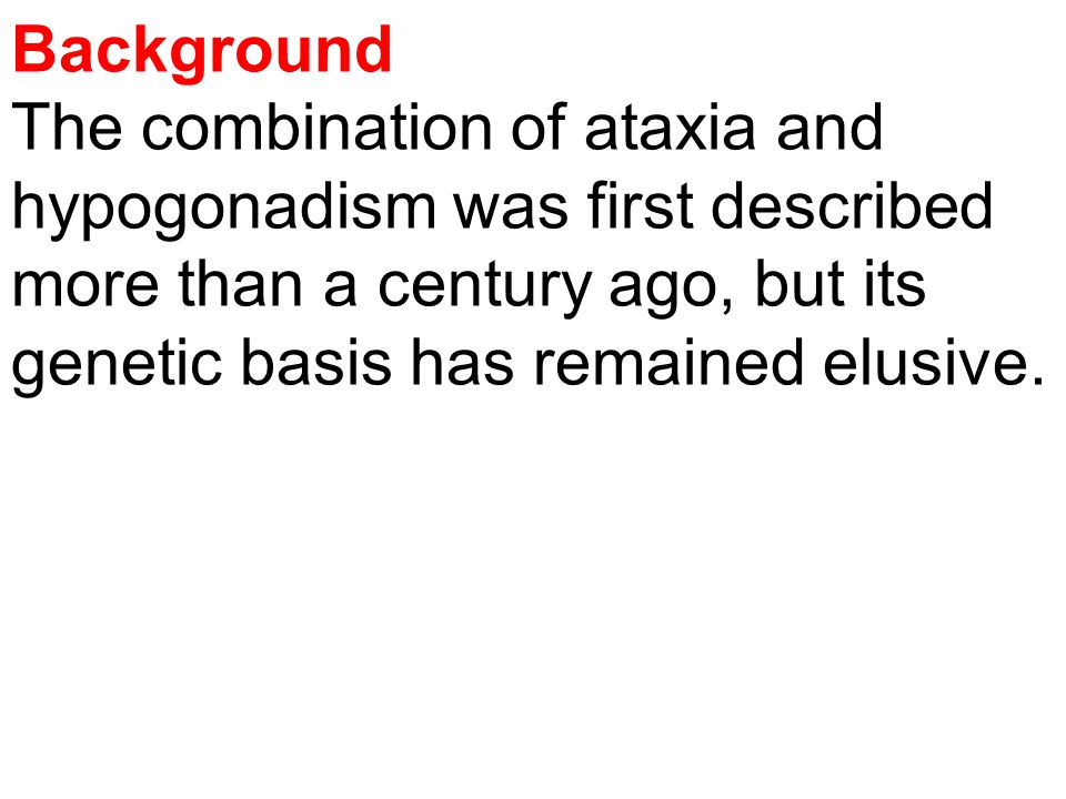 Background The combination of ataxia and hypogonadism was first described more than a century ago, but its genetic basis has remained elusive.
