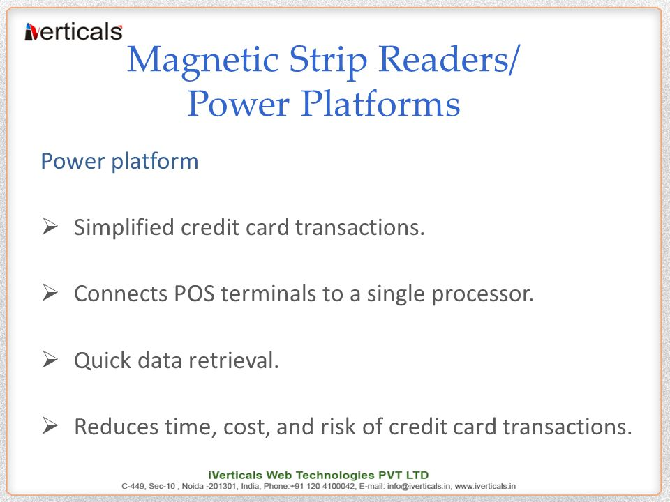 Magnetic Strip Readers/ Power Platforms Power platform  Simplified credit card transactions.