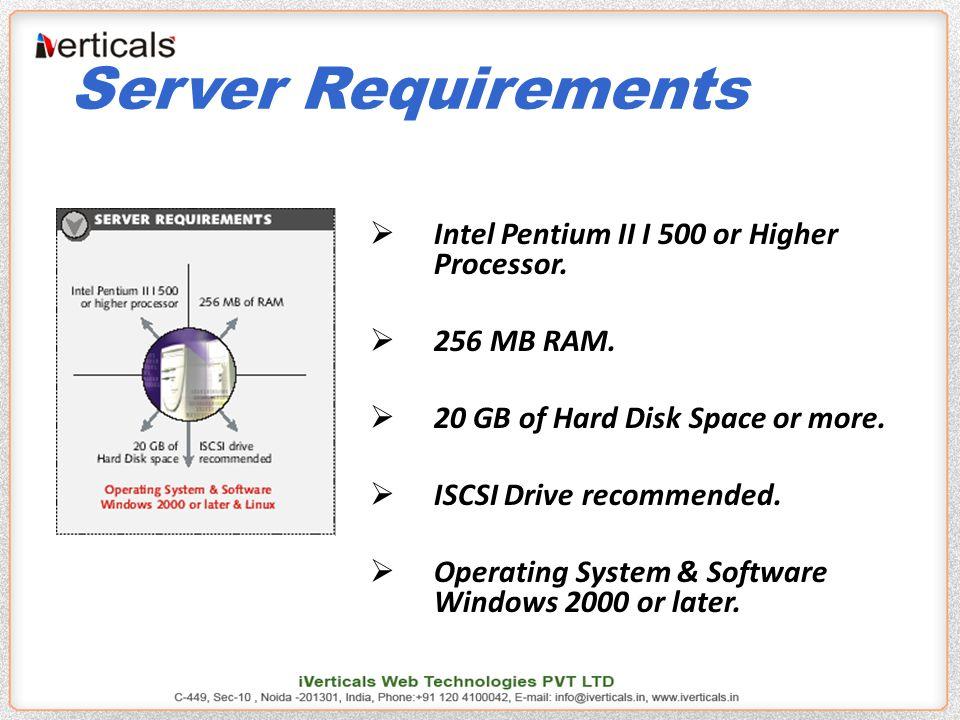 Server Requirements  Intel Pentium II I 500 or Higher Processor.