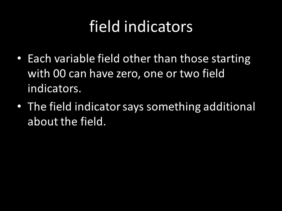 field indicators Each variable field other than those starting with 00 can have zero, one or two field indicators.