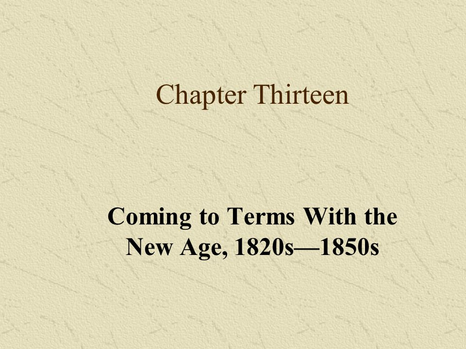 Chapter Thirteen Coming to Terms With the New Age, 1820s—1850s