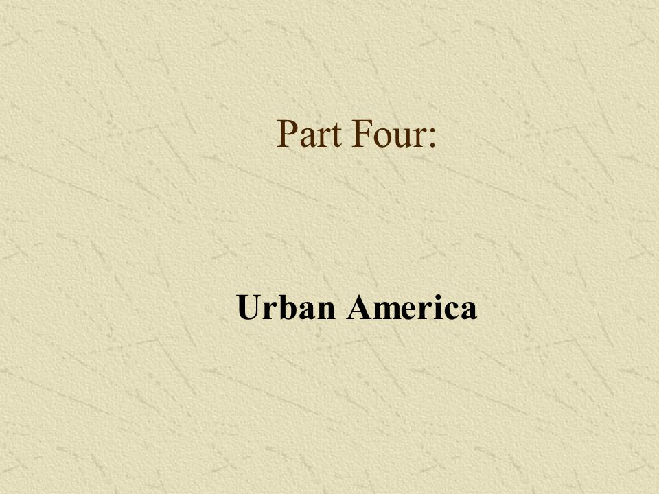 Part Four: Urban America