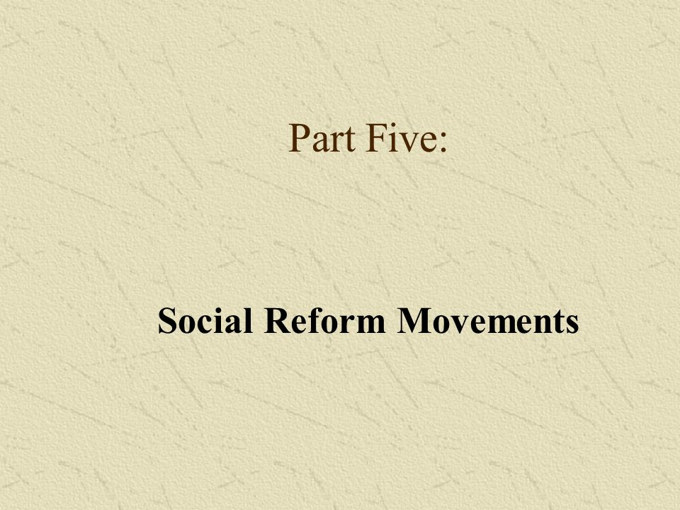 Part Five: Social Reform Movements