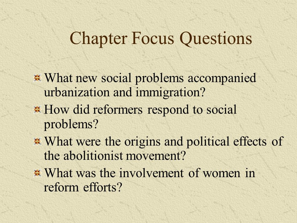 Chapter Focus Questions What new social problems accompanied urbanization and immigration? How did reformers respond to social problems? What were the