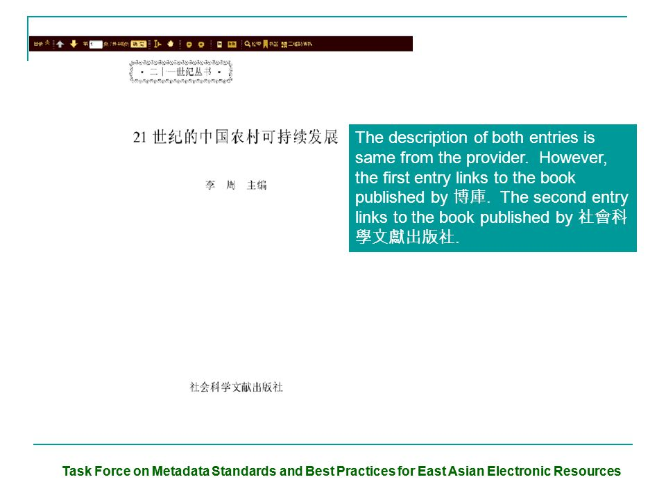 Task Force on Metadata Standards and Best Practices for East Asian Electronic Resources The description of both entries is same from the provider.