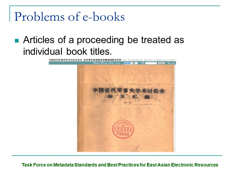 Task Force on Metadata Standards and Best Practices for East Asian Electronic Resources Problems of e-books Articles of a proceeding be treated as individual book titles.