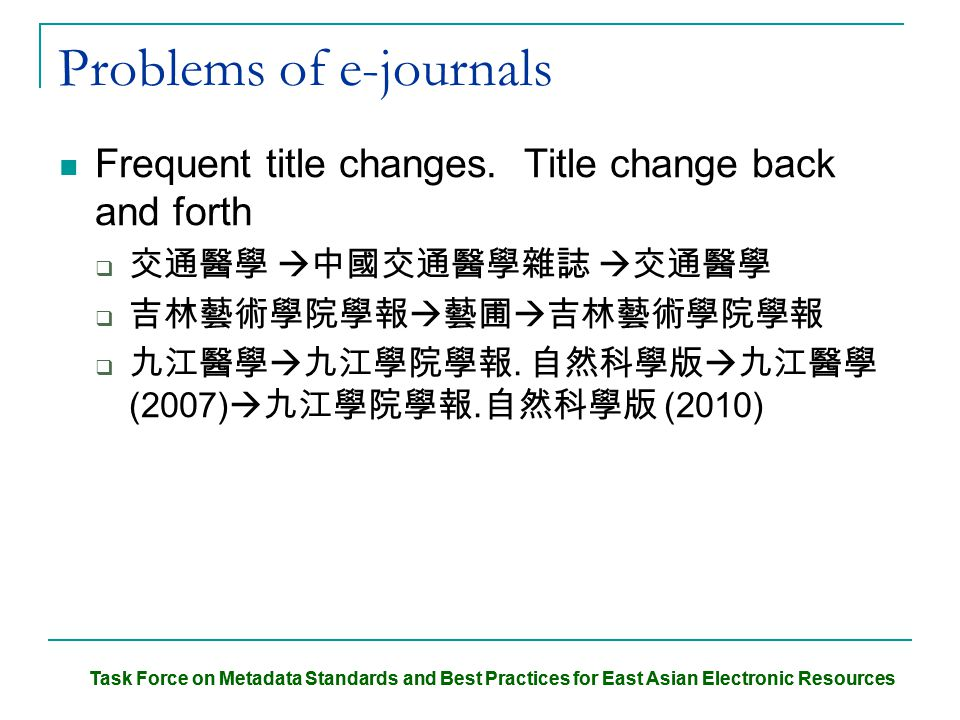 Task Force on Metadata Standards and Best Practices for East Asian Electronic Resources Problems of e-journals Frequent title changes.
